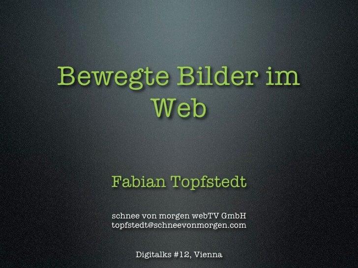 Bewegte Bilder im       Web     Fabian Topfstedt    schnee von morgen webTV GmbH    topfstedt@schneevonmorgen.com         ...