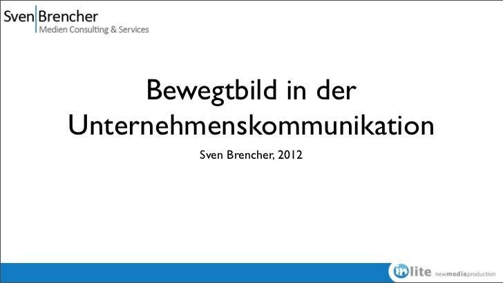 Bewegtbild in derUnternehmenskommunikation         Sven Brencher, 2012