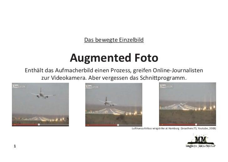 Das bewegte Einzelbild                     Augmented Foto    Enthält das Aufmacherbild einen Prozess, greifen Online-Journ...