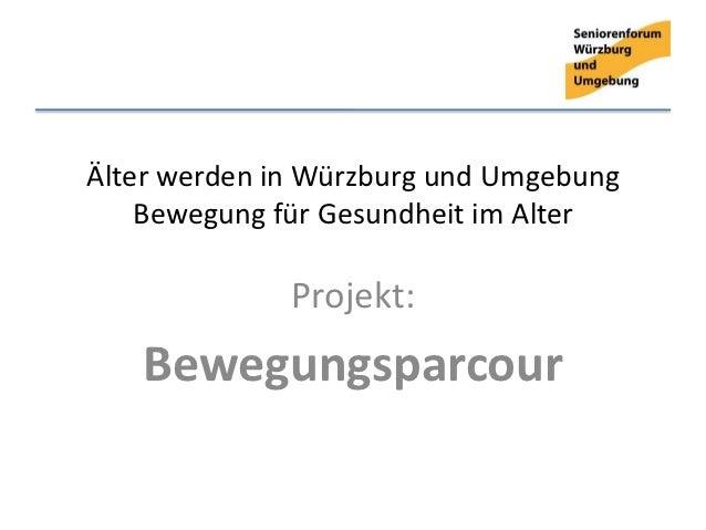 Älter werden in Würzburg und Umgebung    Bewegung für Gesundheit im Alter              Projekt:   Bewegungsparcour