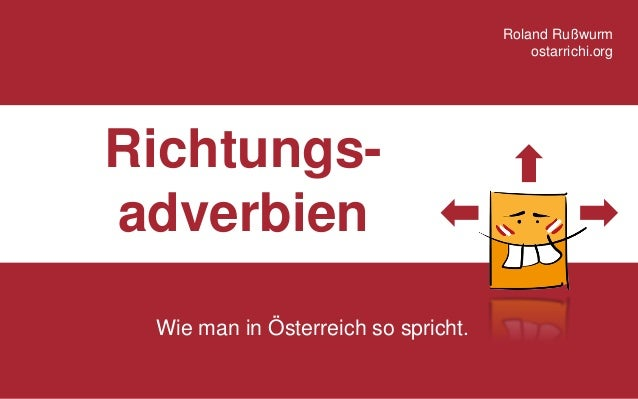 Richtungs-  adverbien  Wieman in Österreichso spricht.  Roland Rußwurm  ostarrichi.org