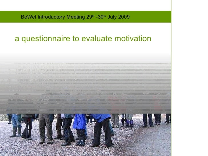 a questionnaire to evaluate motivation BeWel Introductory Meeting 29 th  -30 th  July 2009