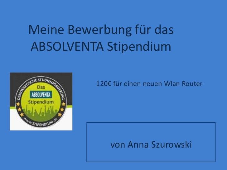 Meine Bewerbung für dasABSOLVENTA Stipendium          120€ für einen neuen Wlan Router              von Anna Szurowski