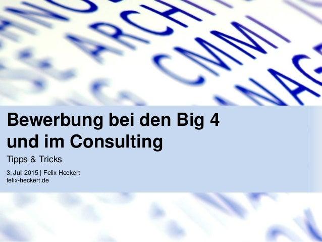 Bewerbung bei den Big 4 und im Consulting 3. Juli 2015 | Felix Heckert felix-heckert.de Tipps & Tricks