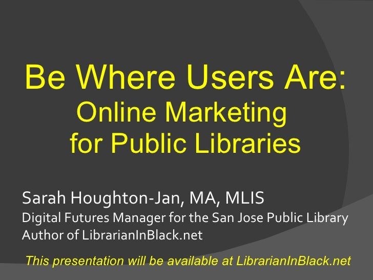 Sarah Houghton-Jan, MA, MLIS Digital Futures Manager for the San Jose Public Library Author of LibrarianInBlack.net This p...
