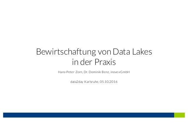 Bewirtschaftung vonData Lakes in der Praxis Hans-Peter Zorn, Dr. Dominik Benz, inovexGmbH data2day Karlsruhe, 05.10.2016
