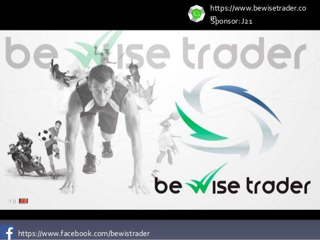 https://www.facebook.com/bewistrader https://www.bewisetrader.co mSponsor: J21