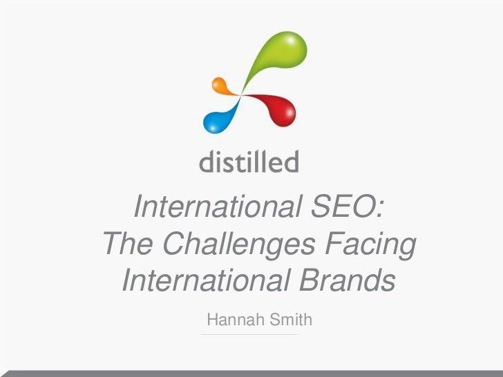 International SEO:The Challenges Facing International Brands<br />Hannah Smith<br />
