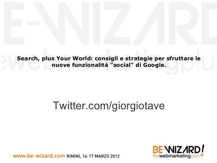 """Search, plus Your World: consigli e strategie per sfruttare le           nuove funzionalità """"social"""" di Google.           ..."""
