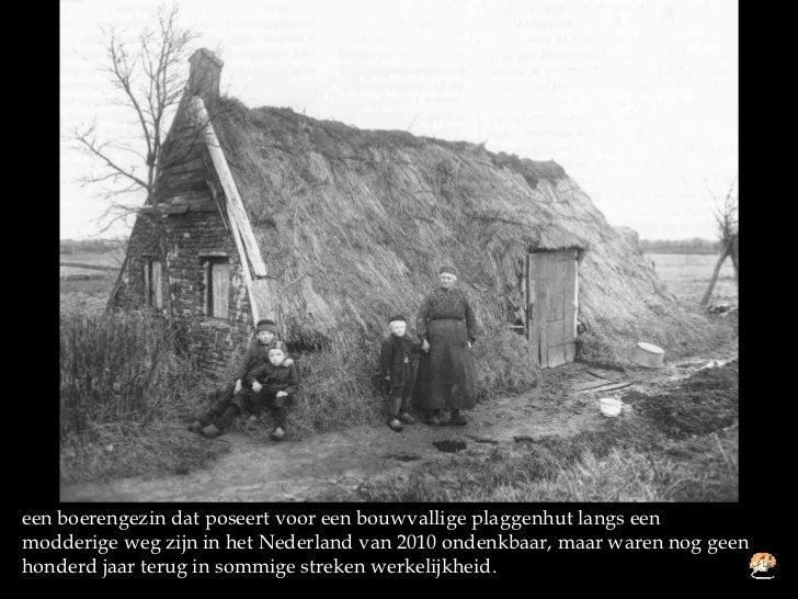 Bewoners van plaggenhut in de jaren 1800 tot 1900 for Interieur nederland