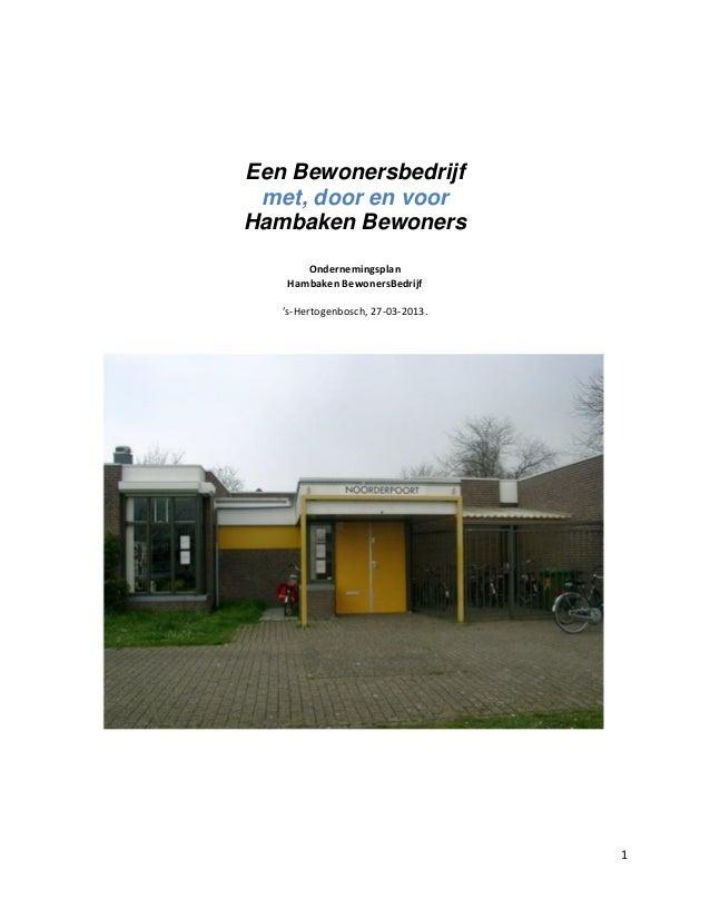 1Een Bewonersbedrijfmet, door en voorHambaken BewonersOndernemingsplanHambaken BewonersBedrijf's-Hertogenbosch, 27-03-2013.