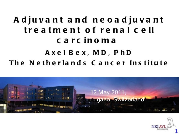 Adjuvant and neoadjuvant treatment of renal cell carcinoma  Axel Bex, MD, PhD The Netherlands Cancer Institute 12 May 2011...