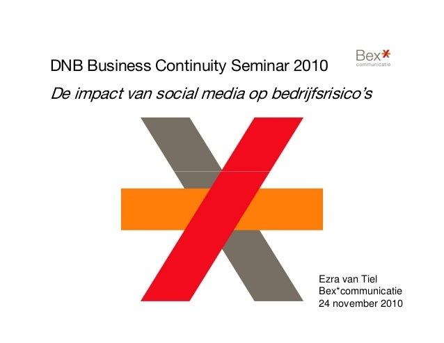DNB Business Continuity Seminar 2010 De impact van social media op bedrijfsrisico's Ezra van Tiel Bex*communicatie 24 nove...
