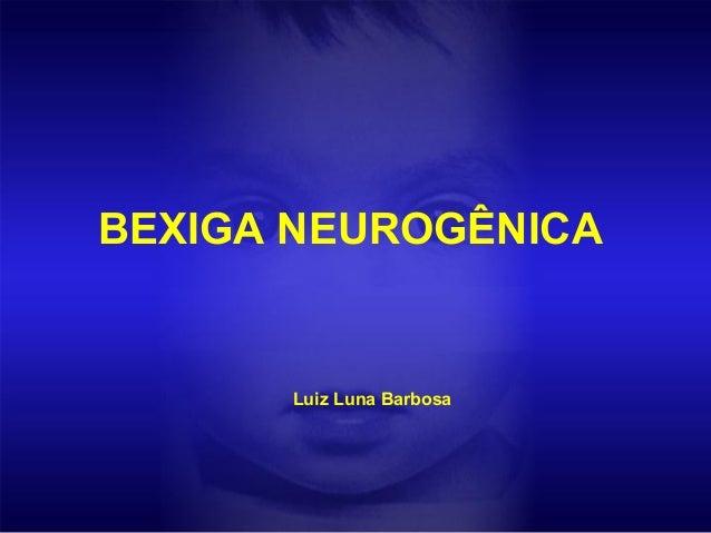 BEXIGA NEUROGÊNICA Luiz Luna Barbosa