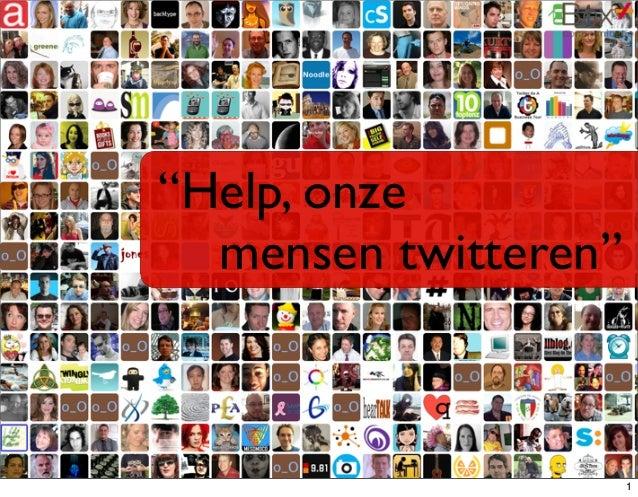 """""""Help, onze    mensen twitteren"""" 1"""