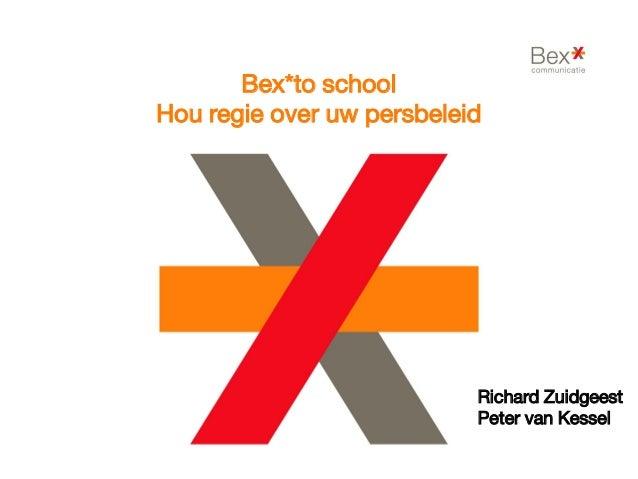 Bex*to school Hou regie over uw persbeleid Richard Zuidgeest Peter van Kessel