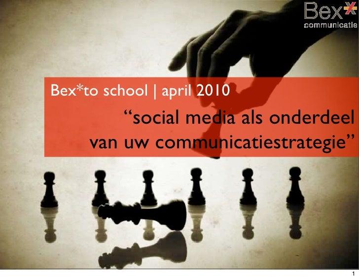 """Bex*to school   april 2010          """"social media als onderdeel      van uw communicatiestrategie""""                        ..."""