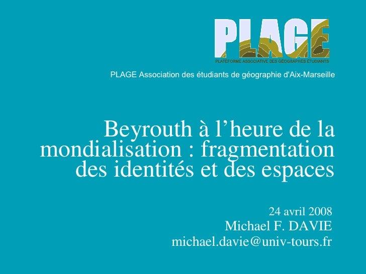 PLAGE Association des étudiants de géographie d'Aix-Marseille Beyrouth à l'heure de la mondialisation : fragmentation des ...