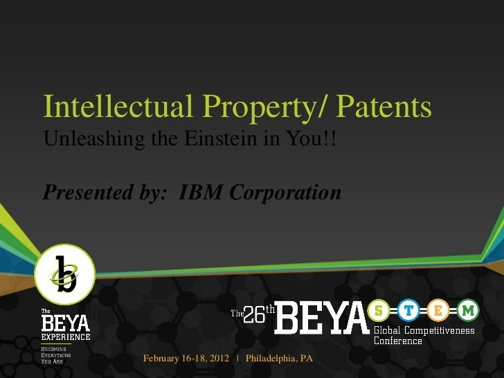 Intellectual Property/ Patents Unleashing the Einstein in You!! Presented by:  IBM Corporation