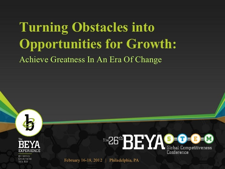 Turning Obstacles intoOpportunities for Growth:Achieve Greatness In An Era Of Change           February 16-18, 2012   Phil...