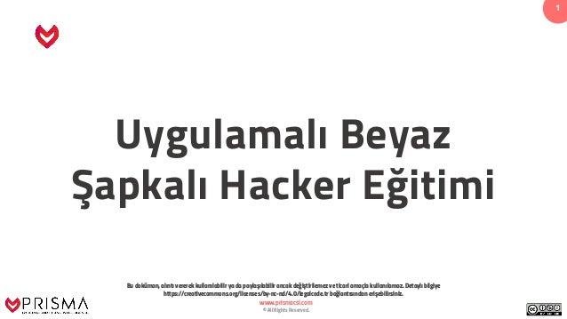 www.prismacsi.com © All Rights Reserved. 1 Uygulamalı Beyaz Şapkalı Hacker Eğitimi Bu doküman, alıntı vererek kullanılabil...