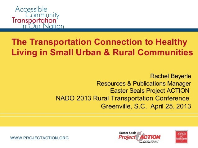 WWW.PROJECTACTION.ORGThe Transportation Connection to HealthyLiving in Small Urban & Rural CommunitiesRachel BeyerleResour...
