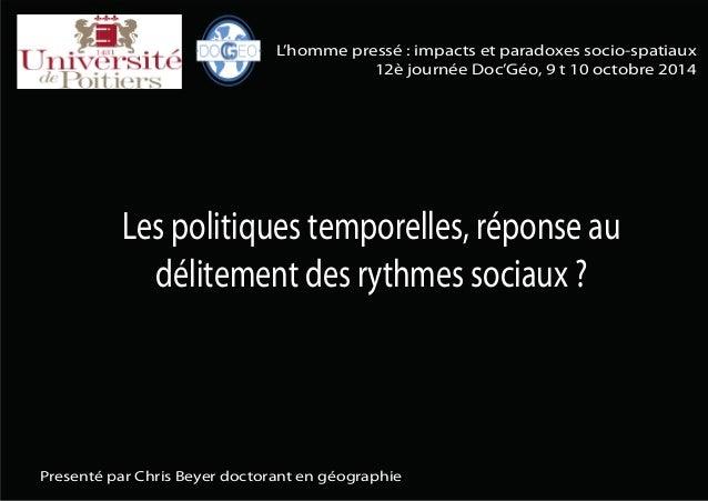 Les politiques temporelles, réponse au délitement des rythmes sociaux ? Presenté par Chris Beyer doctorant en géographie L...