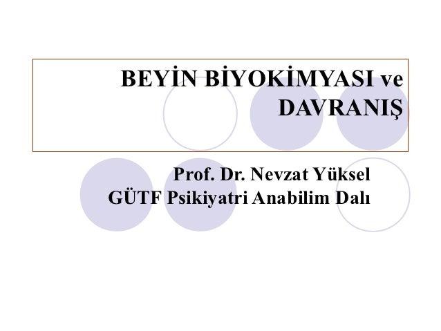 BEYİN BİYOKİMYASI ve            DAVRANIŞ      Prof. Dr. Nevzat YükselGÜTF Psikiyatri Anabilim Dalı