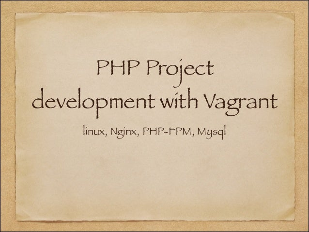PHP Project  development with Vagrant linux, Nginx, PHP-FPM, Mysql