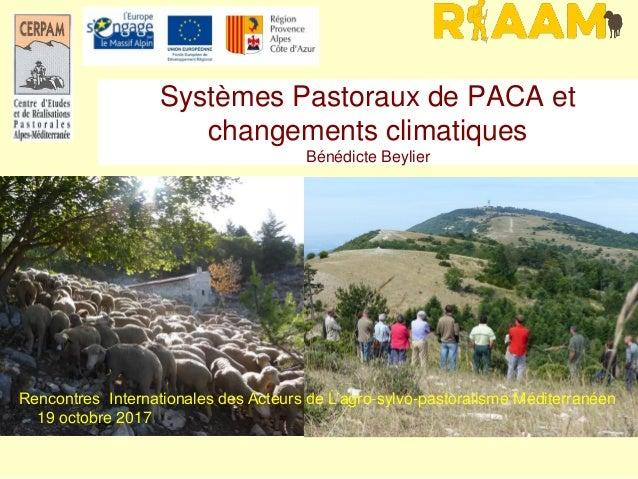 Systèmes Pastoraux de PACA et changements climatiques Bénédicte Beylier Rencontres Internationales des Acteurs de L'agro-s...