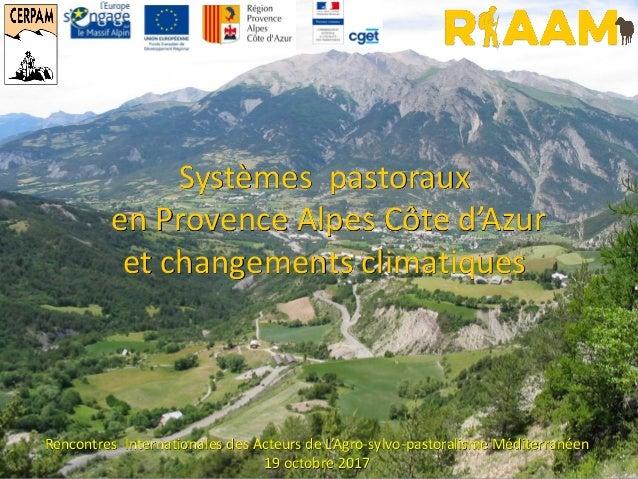 Systèmes pastoraux en Provence Alpes Côte d'Azur et changements climatiques Rencontres Internationales des Acteurs de L'Ag...
