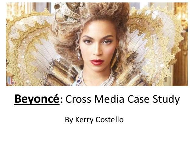 Beyoncé: Cross Media Case Study By Kerry Costello