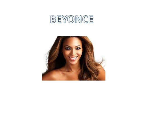 Background • Beyonce is an American singer, songwriter and actress • She was Born and raised in Houston Texas • First foun...