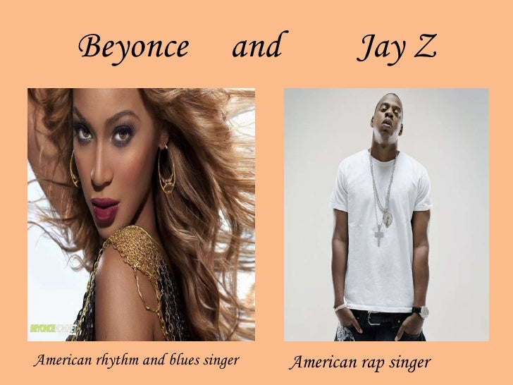 Beyonce  and  Jay Z American rhythm and blues singer American rap singer