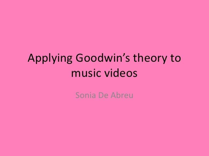 Applying Goodwin's theory to music videos <br />Sonia De Abreu<br />
