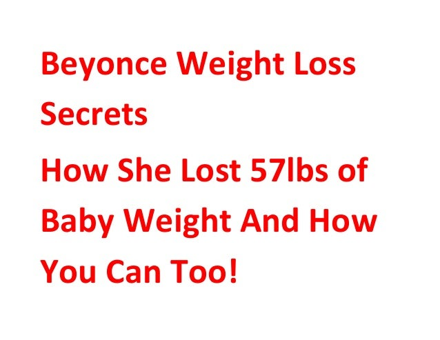 Beyonce Weight Loss Secrets How She Lost 57lbs of Baby Weight And How You Can Too!