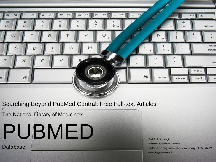 Searching Beyond PubMed Central: Free Full-text Articles   in The National Library of Medicine's PUBMED Database Mark D. P...