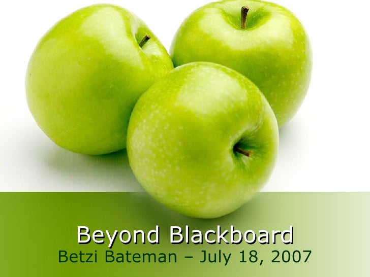 Beyond Blackboard Betzi Bateman – July 18, 2007