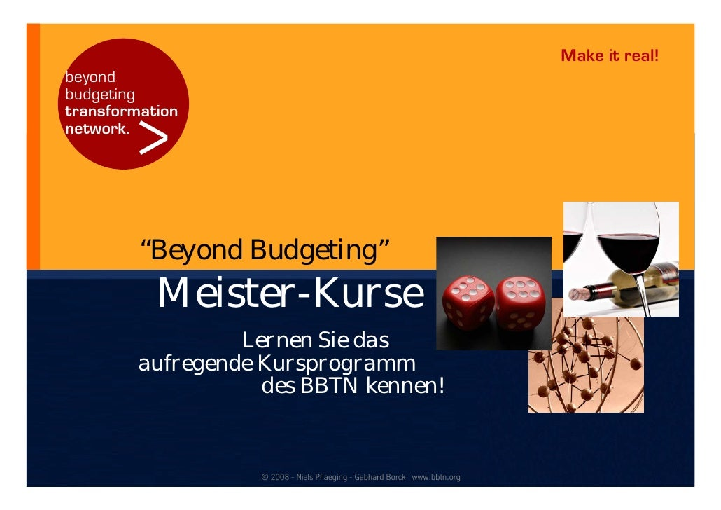 "Make it real! beyond budgeting           > transformation network.              ""Beyond Budgeting""            Meister-Kurs..."