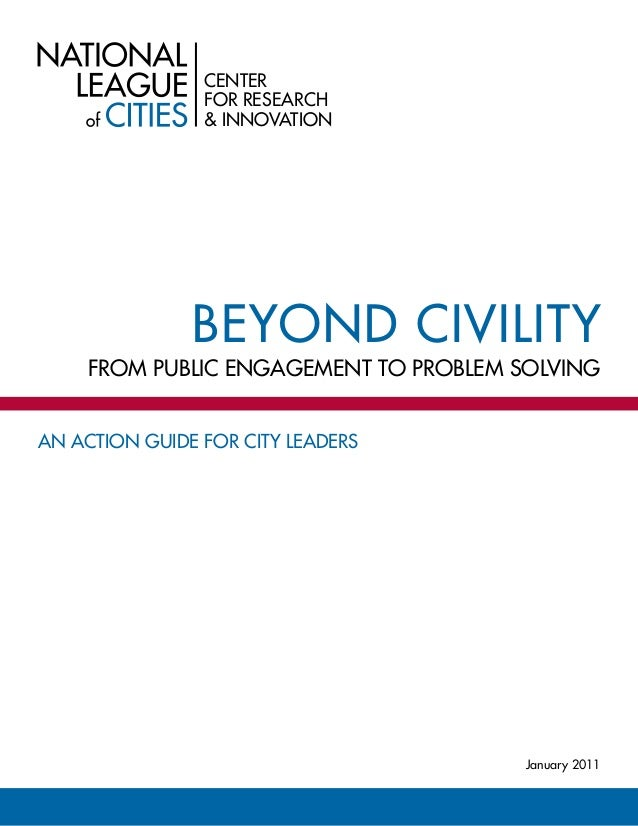 From Public Engagement to Problem Solving CENTER FOR RESEARCH & INNOVATION January 2011 An Action Guide for City Leaders B...
