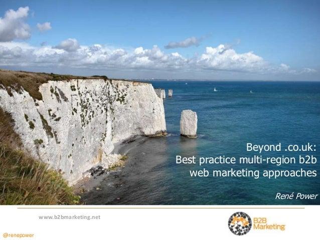 Beyond .co.uk:                                    Best practice multi-region b2b                                      web ...