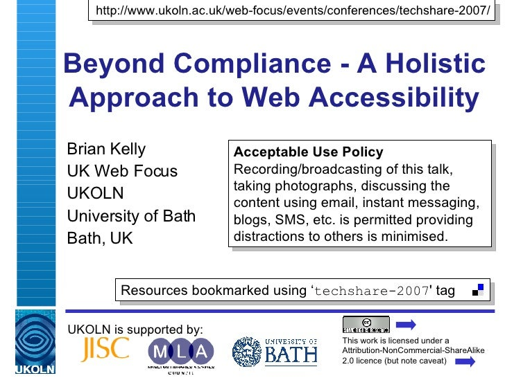 Beyond Compliance - A Holistic Approach to Web Accessibility Brian Kelly UK Web Focus UKOLN University of Bath Bath, UK UK...