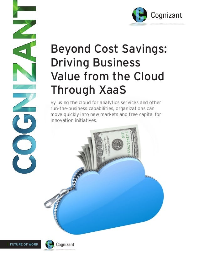 Beyond Cost Savings: Driving Business Value from the Cloud Through XaaS By using the cloud for analytics services and othe...