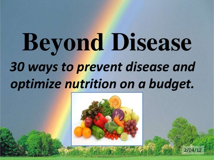Beyond Disease30 ways to prevent disease andoptimize nutrition on a budget.                1            2/04/12