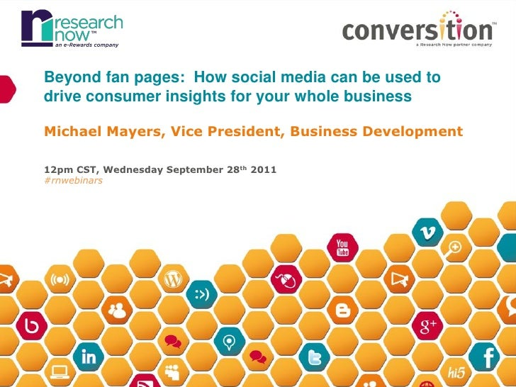 Beyond fan pages: How social media can be used todrive consumer insights for your whole businessMichael Mayers, Vice Presi...