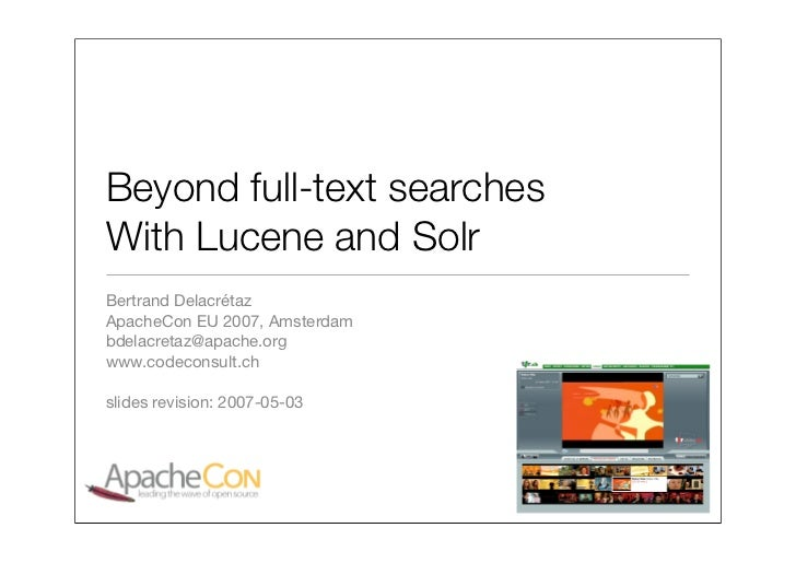 Beyond full-text searches With Lucene and Solr Bertrand Delacrétaz ApacheCon EU 2007, Amsterdam bdelacretaz@apache.org www...