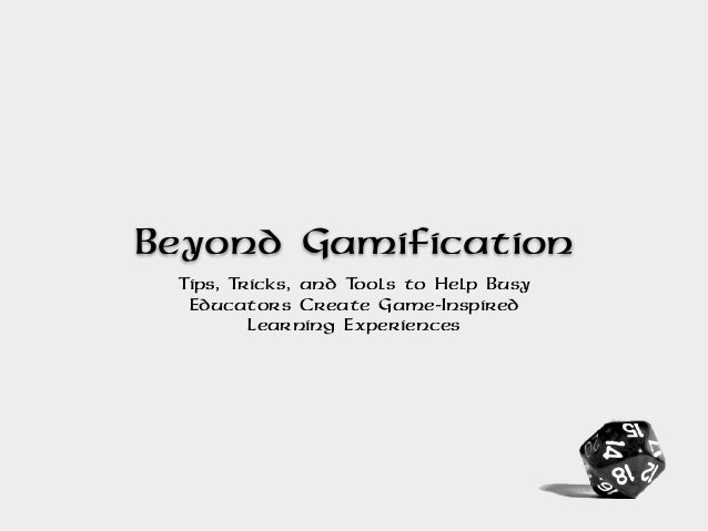 Beyond Gamification Tips, Tricks, and Tools to Help Busy Educators Create Game-Inspired Learning Experiences