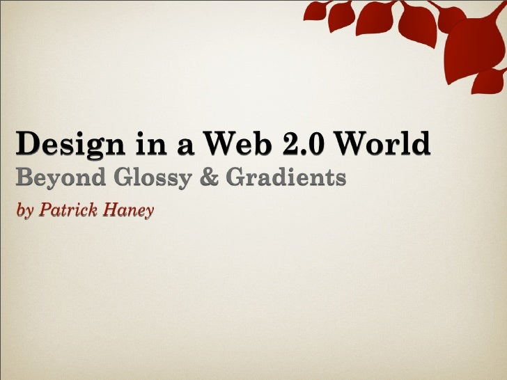 Design in a Web 2.0 World Beyond Glossy & Gradients by Patrick Haney