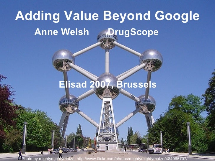 Adding Value Beyond Google Anne Welsh  DrugScope  Elisad 2007, Brussels Photo by mightymightymatze,  http://www.flickr.com...
