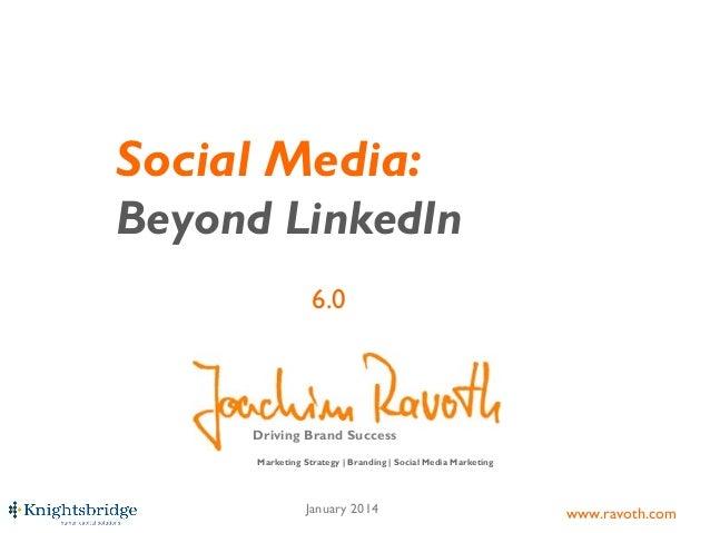 Social Media: Beyond LinkedIn 6.0  Driving Brand Success Marketing Strategy | Branding | Social Media Marketing  January 2...